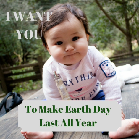 "Picture of infant girl on a table with the words ""I want you to make earth day last all year"""