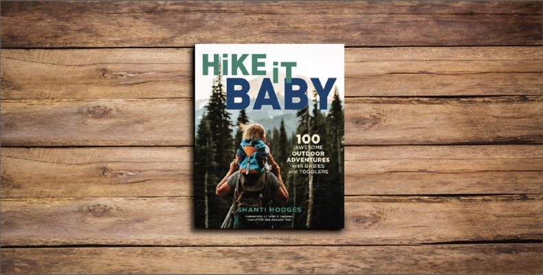 100 Awesome Outdoor Adventures by Shanti Hodges for Hike it Baby