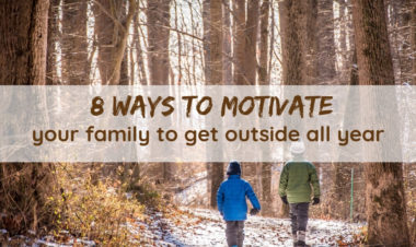 8 Ways to motivate your family to get outside all year by Rebecca Hosley for Hike it Baby