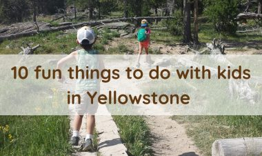 10 fun things to do with kids in Yellowstone by Vong Hamilton for Hike it Baby