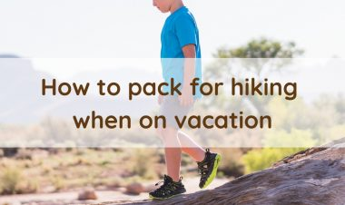 How to Pack for Hiking When on Vacation by Jessica Nave for Hike it Baby