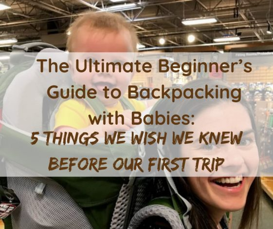 Backpacking with Babies part 3: 5 Things We Wish We Knew Before Our First Trip by Joe LInehan for Hike it Baby