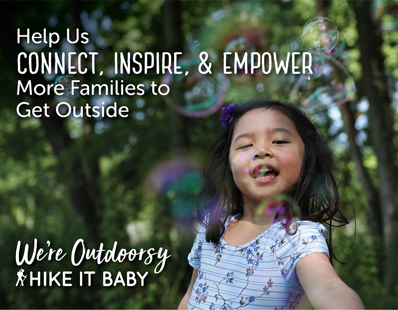 Help us connect, inspire, and empower more families to get outside. We're Outdoorsy, Hike it Baby